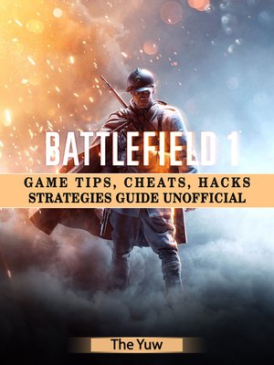 cover image of Battlefield 1 Game Tips, Cheats, Hacks Strategies Guide Unofficial