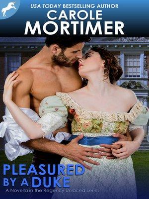 cover image of Pleasured by a Duke (Regency Unlaced 7)