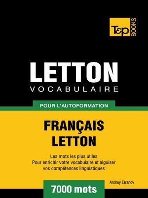cover image of Vocabulaire Français-Letton pour l'autoformation--7000 mots