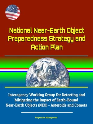 cover image of National Near-Earth Object Preparedness Strategy and Action Plan--Interagency Working Group for Detecting and Mitigating the Impact of Earth-Bound Near-Earth Objects (NEO)--Asteroids and Comets