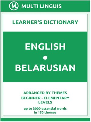 cover image of English-Belarusian Learner's Dictionary (Arranged by Themes, Beginner--Elementary Levels)
