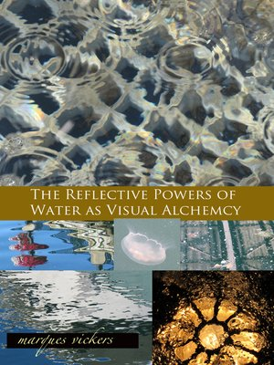 cover image of The Reflective Powers of Water as Visual Alchemy