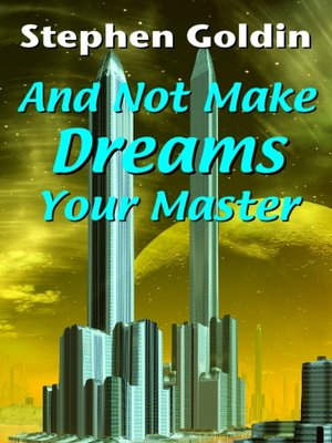 cover image of And Not Make Dreams Your Master