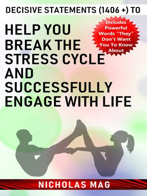 cover image of Decisive Statements (1406 +) to Help You Break the Stress Cycle and Successfully Engage with Life
