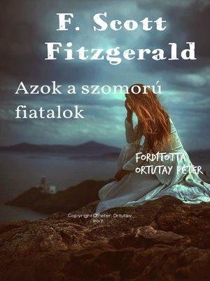 cover image of F. Scott Fitzgerald Azok a szomorú fiatalok Fordította Ortutay Péter