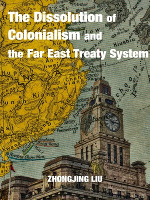 cover image of The Dissolution of Colonialism and the Far East Treaty System