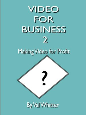 cover image of Video for Business 2 Making Video for Profit