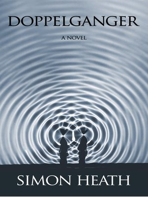 Doppelganger By Simon Heath Overdrive Rakuten Overdrive Ebooks