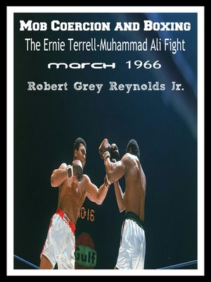 cover image of Mob Coercion and Boxing the Ernie Terrell-Muhammad Ali Heavyweight Fight March 1966