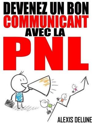 cover image of Devenez un bon communicant avec la PNL