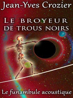 cover image of Le Broyeur De Trous Noirs