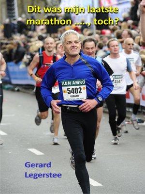 cover image of Dit was mijn laatste marathon ....., toch?