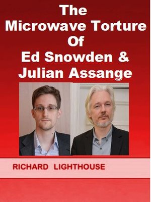 cover image of The Microwave Torture of Ed Snowden & Julian Assange