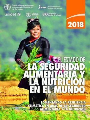 cover image of El estado de la seguridad alimentaria y la nutrición en el mundo 2018
