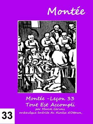 cover image of Montée -Leçon 33 Tout Est Accompli