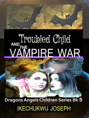 cover image of Troubled Child and the Vampire War (Dragons Angels Children Series Book 5)