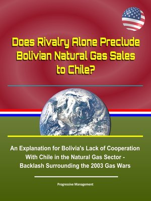 cover image of Does Rivalry Alone Preclude Bolivian Natural Gas Sales to Chile? an Explanation for Bolivia's Lack of Cooperation With Chile in the Natural Gas Sector