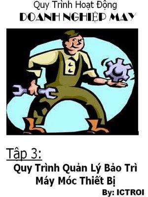 cover image of Quy Trình Hoạt Động Doanh Nghiệp May- Tập 3 Quy Trình Quản lý tài sản thiết bị máy móc