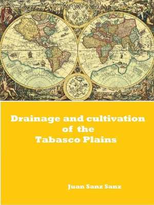 cover image of Drainage and Cultivation of the Tabasco Plains