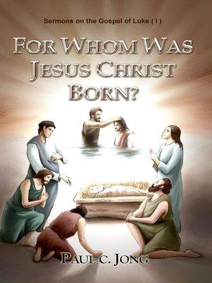 cover image of Sermons on the Gospel of Luke(I)--For Whom was Jesus Christ Born?