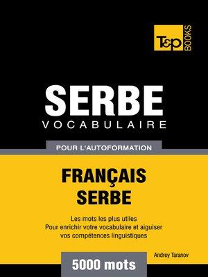 cover image of Vocabulaire Français-Serbe pour l'autoformation--5000 mots