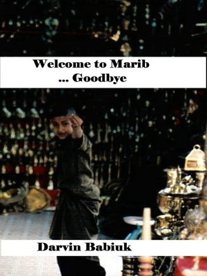 cover image of Welcome to Marib ... Goodbye