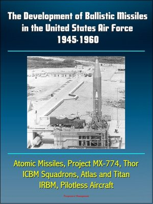 cover image of The Development of Ballistic Missiles in the United States Air Force 1945-1960