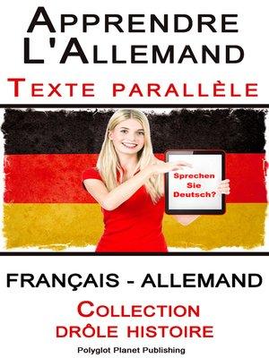 cover image of Apprendre l'allemand--Texte parallèle--Collection drôle histoire (Français--Allemand)
