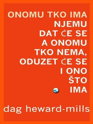 cover image of Onomu Tko Ima Njemu Dat Će Se a Onomu Tko Nema, Oduzet Će Se I Ono Što Ima