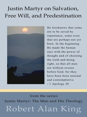 Justin Martyr on Salvation, Free Will, and Predestination (Justin