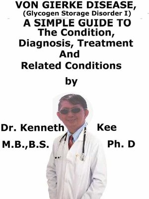 cover image of Von Gierke Disease, (Glycogen Storage Disorder I) a Simple Guide to the Condition, Diagnosis, Treatment and Related Conditions