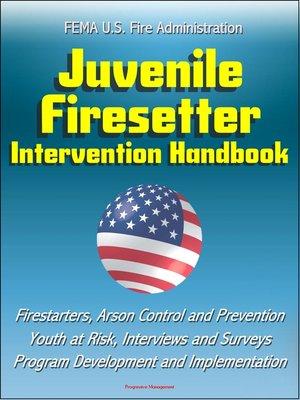 cover image of FEMA U.S. Fire Administration Juvenile Firesetter Intervention Handbook