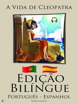 cover image of Edição Bilíngue--A Vida de Cleopatra (Português--Espanhol)