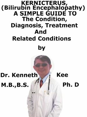 cover image of Kernicterus, (Bilirubin Encephalopathy) a Simple Guide to the Condition, Diagnosis, Treatment and Related Conditions