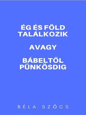 cover image of Ég és föld találkozik avagy Bábeltől Pünkösdig