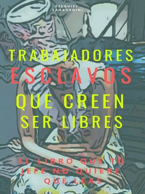 cover image of Trabajadores esclavos que creen ser libres