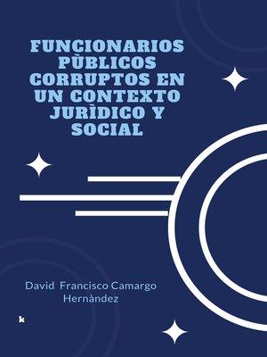 cover image of Funcionarios públicos corruptos en un contexto jurídico y social