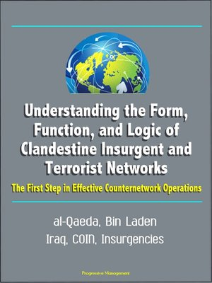 cover image of Understanding the Form, Function, and Logic of Clandestine Insurgent and Terrorist Networks