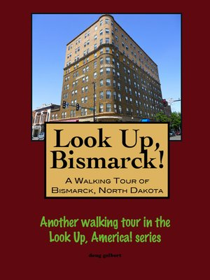 cover image of Look Up, Bismarck! a Walking Tour of Bismarck, North Dakota