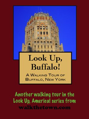 cover image of Look Up, Buffalo! a Walking Tour of Buffalo, New York
