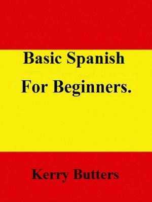cover image of Basic Spanish For Beginners.