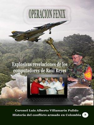 cover image of Operación Fénix. Explosivas revelaciones de los computadores de Raúl Reyes