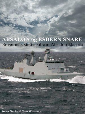 cover image of Absalon og Esbern Snare. Søværnets støtteskibe af Absalon-klassen