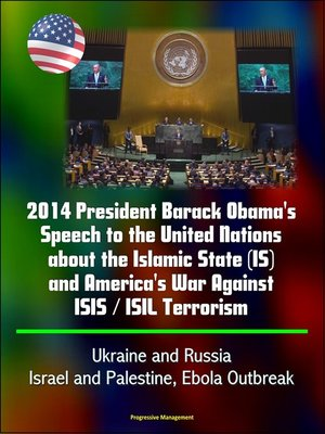 cover image of 2014 President Barack Obama's Speech to the United Nations about the Islamic State (IS) and America's War Against ISIS / ISIL Terrorism, Ukraine and Russia, Israel and Palestine, Ebola Outbreak