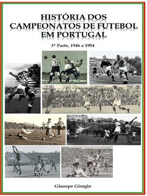 cover image of História dos Campeonatos de Futebol em Portugal, 1946 a 1954