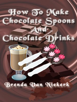 cover image of How to Make Chocolate Spoons and Chocolate Drinks