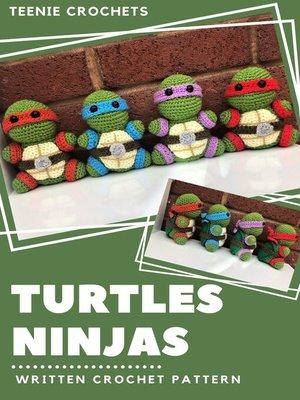 cover image of Teenage Mutant Ninja Turtles--Written Crochet Pattern (Unofficial)