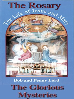 cover image of The Rosary the Life of Jesus and Mary the Glorious Mysteries