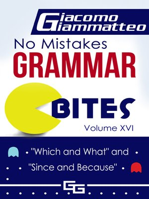 "cover image of No Mistakes Grammar Bites Volume XVI, ""Which and What"" and ""Since and Because"""