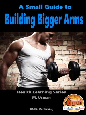 cover image of A Small Guide to Building Bigger Arms